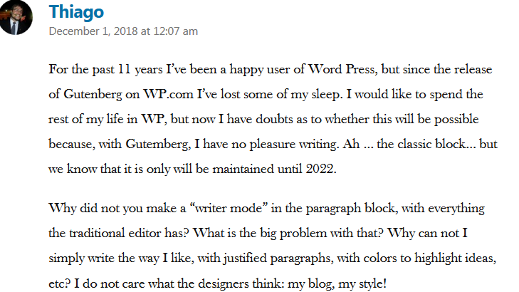 "Comment from Thiago on Matt Mullenweg's Gutenberg FAQ post. ""Why can not I simply write the way I like, with justified paragraphs, with colors to highlight ideas, etc? My blog, my style!"""